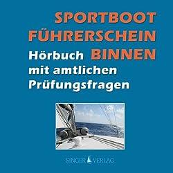 Sportbootführerschein (SBF) Binnen. Hörbuch mit amtlichen Prüfungsfragen