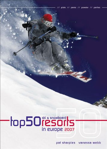 Top 50 Ski And Snowboard Resorts in Europe 2007 (Top 50 Ski & Snowboard Resorts in Europe)