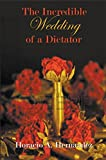 The Incredible Wedding of a Dictator by Horacio A Hernandez. This novel is interesting for the eclectic way it introduces its narrative elements; it is a kind of mock epic, for the satirical way the main character is introduced. The main char...