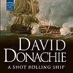 A Shot Rolling Ship: A John Pearce Novel | David Donachie