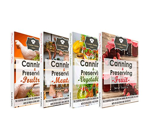 Canning and Preserving Book Bundle: The Best-Of The Essential Kitchen Series Canning and Preserving Books: Over 100 Recipes To Put Get the Most Out Of Your Meals by Sarah Sophia