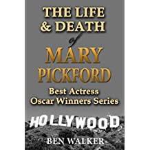 The Life & Death of Mary Pickford (Best Actress Oscar Winner Profiles Book 2)