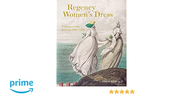 Regency Womens Dress: Techniques and Patterns 1800-1830 ...