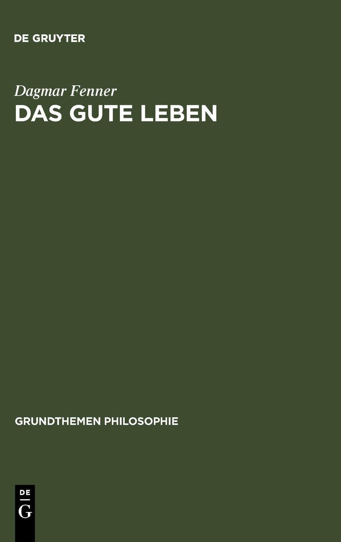 Das gute Leben (Grundthemen Philosophie)