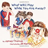 What Will I Play While You Are Away?, James Thomas, 1453773304