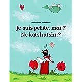 Je suis petite, moi ? Ne katshutshu?: Un livre d'images pour les enfants (Edition bilingue français-luba-katanga) (French Edition)