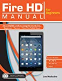 Fire HD Manual for Beginners: The Complete Guide to Using the Fire HD for Beginners, Seniors, & New Fire Tablet Users