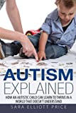 Autism Explained: How an Autistic Child Can Learn to Thrive In a World That Doesn't Understand