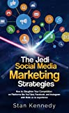 The Jedi Social Media Marketing Strategies: How to Slaughter Your Competition on Platforms like YouTube, Facebook, and Instagram with little or no experience