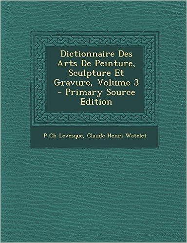Lire Dictionnaire Des Arts de Peinture, Sculpture Et Gravure, Volume 3 pdf