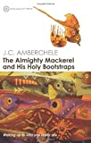 The Almighty MacKerel and His Holy Bootstraps, J. C. Amberchele, 0956643248