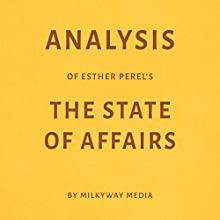 Analysis of Esther Perel's The State of Affairs by Milkyway Media Audiobook by Milkyway Media Narrated by Dwight Equitz