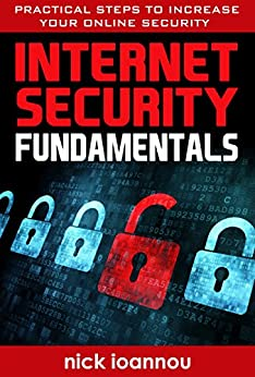 Internet Security Fundamentals: Practical Steps To Increase Your Online Security by [Ioannou, Nick]