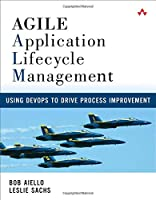 Agile Application Lifecycle Management: Using DevOps to Drive Process Improvement Front Cover
