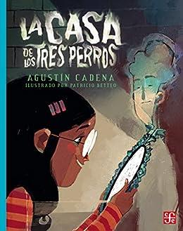 La Casa de los Tres Perros (A la Orilla del Viento) (Spanish Edition