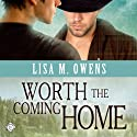 Worth the Coming Home Audiobook by Lisa M. Owens Narrated by John Solo