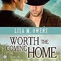 Worth the Coming Home Hörbuch von Lisa M. Owens Gesprochen von: John Solo