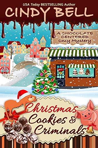Christmas Cookies and Criminals (A Chocolate Centered Cozy Mystery Book 17) by [Bell, Cindy]