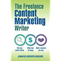 The Freelance Content Marketing Writer: Find your perfect clients, Make tons of...