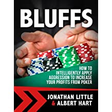 Bluffs: How to Intelligently Apply Aggression to Increase Your Profits from Poker