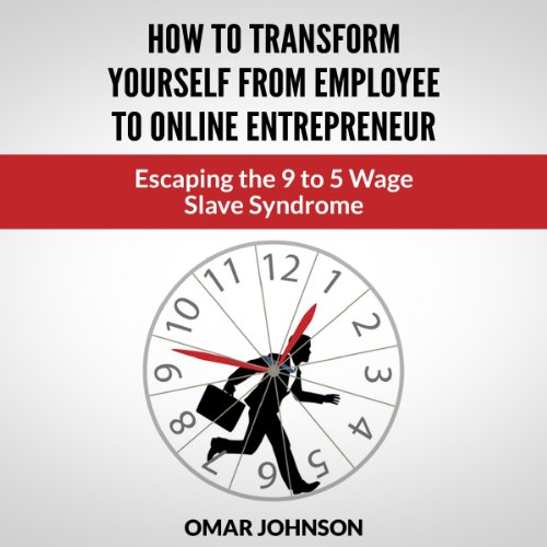 How to Transform Yourself from Employee to Online Entrepreneur: Escaping the 9 to 5 Wage Slave Syndrome by Make Profits Easy LLC