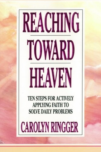 Download Reaching Toward Heaven: Ten Steps For Actively Applying Faith To Solve Daily Problems ebook