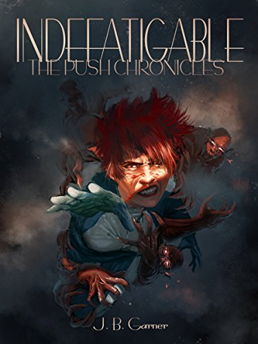Indefatigable (The Push Chronicles Book 2)