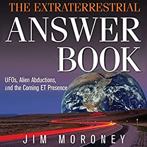 The Extraterrestrial Answer Book: UFOs, Alien Abductions, and the Coming ET Presence Audiobook