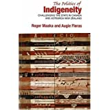 The Politics of Indigeneity: Challenging the State in Canada and Aotearoa New Zealand by Augie Fleras (2005-01-01)