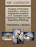 Trustees of Princeton University V. Group of Institutional Investors U. S. Supreme Court Transcript of Record with Supporting Pleadings, Frederick J. Moses, 1270324012