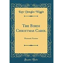 The Birds Christmas Carol: Dramatic Version (Classic Reprint)