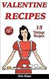 img - for VALENTINE RECIPES: 15 VINTAGE RECIPES (Cookie Cookbook, Simple Pie Recipes, Easy Cake Recipes, Valentine's Day) book / textbook / text book