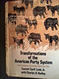 Transformations of the American Party System : Political Coalitions from the New Deal to the 1970's, Ladd, Everett C., Jr. and Hadley, Charles D., 0393055590