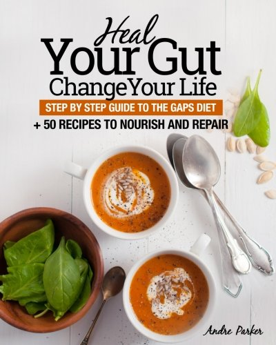 Heal Your Gut, Change Your Life: Step by Step Guide to the GAPS Diet + 50 Recipes