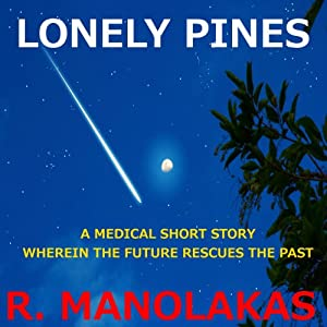 Lonely Pines: A Medical Short Story Wherein the Future Rescues the Past Audiobook