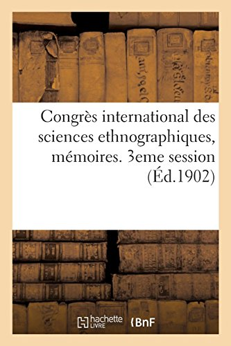Congrès International Des Sciences Ethnographiques, Mémoires, 3eme Session (French Edition)