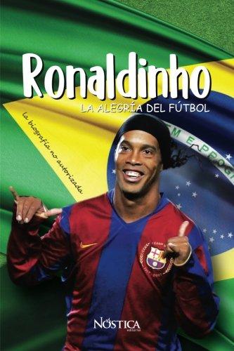 Ronaldinho: La alegria del futbol  [Nostica Editorial] (Tapa Blanda)