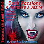 Dark Passions: A Vampire's Desire: A First Lesbian Erotica Story | Sabrina Brownstone