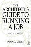 Architect's Guide to Running a Job 6th (sixth) Edition by Green Retired architect Part III examiner., Ronald published by Architectural Press (2001)