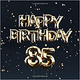 Happy Birthday 85th Party Guest Book With 110 Pages
