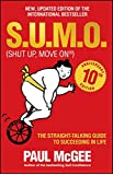 S.U.M.O. (Shut Up, Move on): The Straight-Talking Guide to Succeeding in Life