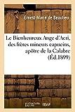 Le Bienheureux Ange D'Acri, Des Freres Mineurs Capucins, Apotre de La Calabre (Litterature) (French Edition)