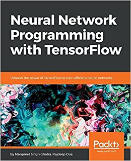 Neural Network Programming with TensorFlow: Unleash the power of