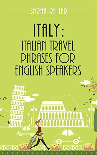 ITALY: ITALIAN TRAVEL PHRASES FOR ENGLISH SPEAKERS: The most useful 1.000 phrases to get around when travelling in Italy