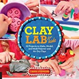 img - for Clay Lab for Kids: 52 Projects to Make, Model, and Mold With Air-Dry, Polymer, and Homemade Clay (Lab Series) book / textbook / text book