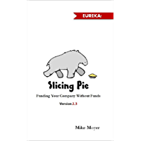 Slicing Pie: Fund Your Company Without Funds (English Edition)