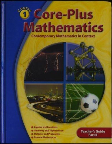 - Core-Plus Mathematics: Contemporary Mathematics In Context - Teacher's Guide, Part B