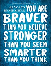 Inspirational Journal to Write In - Always Remember You Are Braver: Than You Believe - Stronger Than You Seem - Smarter Than You Think Journal With Inspirational Quotes - Notebook (8.5 x 11)