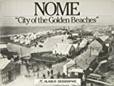 Nome: City of the Golden Beaches (Alaska Geographic, Vol. 11, No. 1)