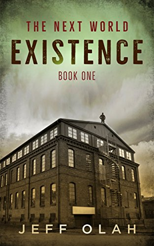 The Next World - EXISTENCE - Book 1 (A Post-Apocalyptic Thriller) by [Olah, Jeff]